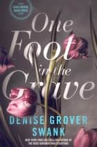 One Foot in the Grave - Carly Moore #3 ebook by Denise Grover Swank