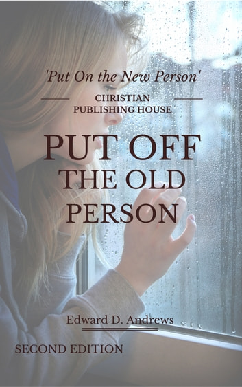 PUT OFF THE OLD PERSON - Put On the New Person ebook by Edward D. Andrews