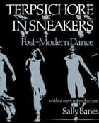 Terpsichore in Sneakers - Post-Modern Dance ebook by Sally Banes