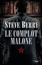 Le Complot Malone ebook by Steve BERRY,Philippe SZCZECINER