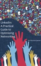LinkedIn: A Practical Guide to Optimizing Networking ebook by Tanzil Al Gazmir