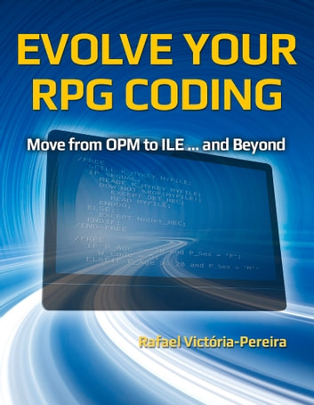 Evolve Your RPG Coding: Move from OPM to ILE ... and Beyond ebook by Rafael Victória-Pereira