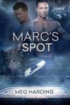 Marc's the Spot ebook by Meg Harding