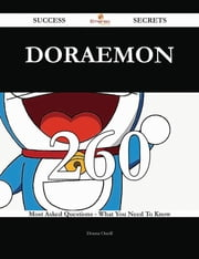 Doraemon 260 Success Secrets - 260 Most Asked Questions On Doraemon - What You Need To Know ebook by Donna Oneill