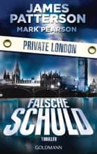 Falsche Schuld. Private London - Thriller ebook by James Patterson, Mark Pearson, Helmut Splinter