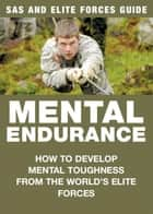 Mental Endurance: SAS & Elite Forces Guide - How to develop mental toughness from the world's elite forces ebook by Chris McNab