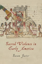 Sacred Violence in Early America ebook by Susan Juster