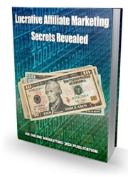 Lucrative Affiliate Marketing Secrets Revealed ebook by Anonymous