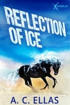 Reflection of Ice ebook by A.C. Ellas