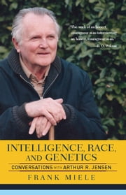 Intelligence, Race, And Genetics - Conversations With Arthur R. Jensen ebook by Frank Miele