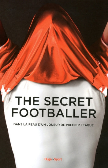 The secret footballer - Dans la peau d'un joueur de premier league eBook by Anonyme