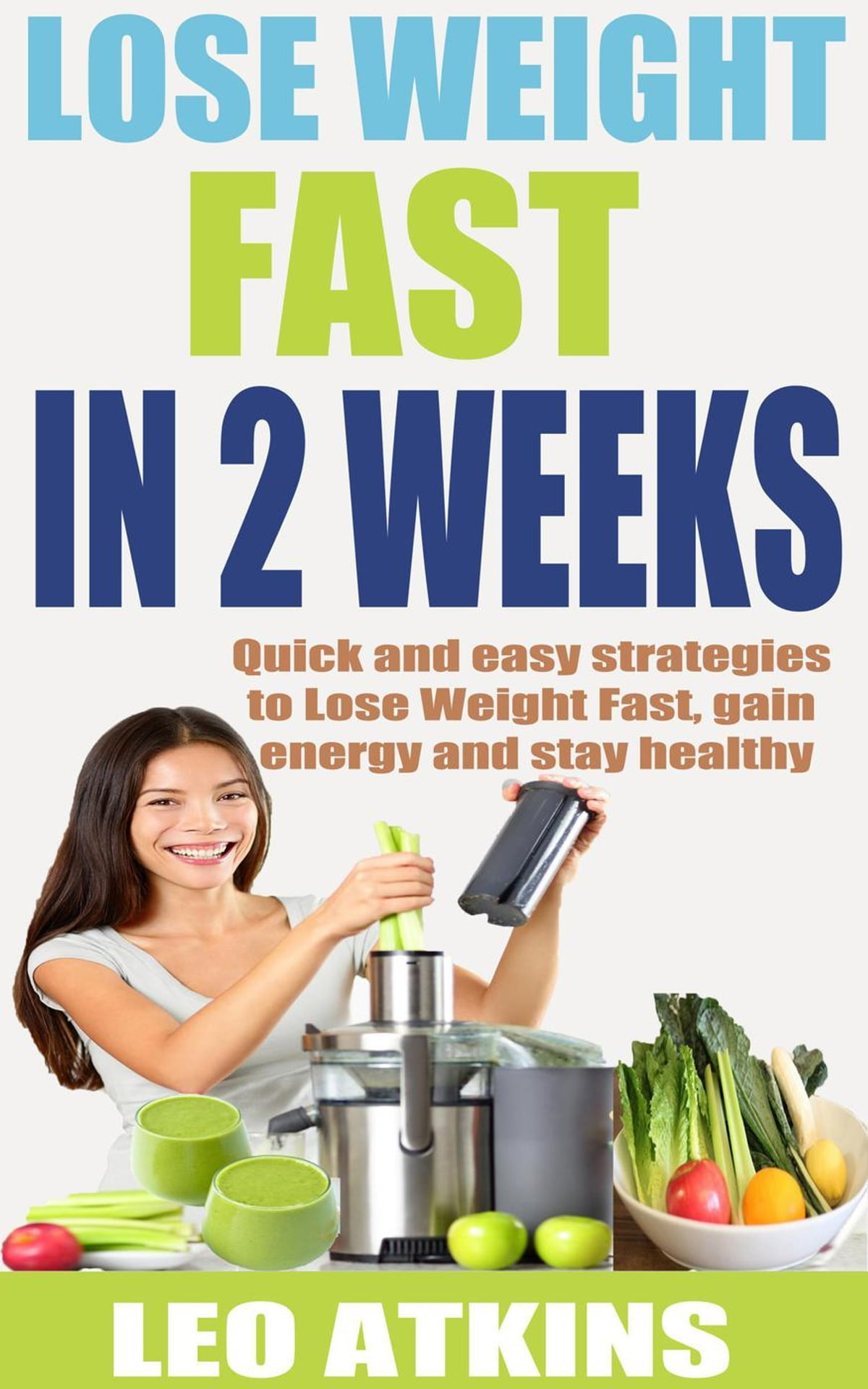 How to lose weight fast in 9 weeks: Quick and easy strategies to Lose  Weight Fast, gain energy and stay healthy ebook by Leo Atkins - Rakuten Kobo