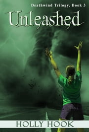 Unleashed - Deathwind Trilogy, #3 ebook by Holly Hook