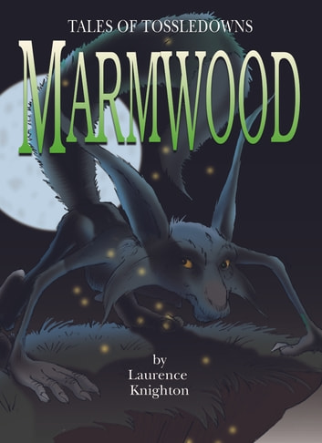 Marmwood Book 8: Tales of Tossledowns ebook by Laurence Knighton