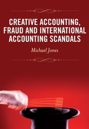 Creative Accounting, Fraud and International Accounting Scandals ebook by Michael J. Jones