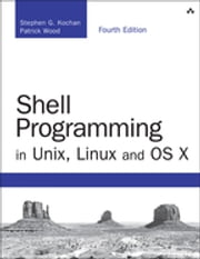 Shell Programming in Unix, Linux and OS X ebook by Stephen G. Kochan,Patrick Wood