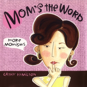 Mom's the Word - More Momisms ebook by Cathy Hamilton