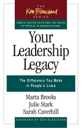 Your Leadership Legacy - The Difference You Make in People's Lives ebook by Marta Brooks,Julie Stark,Sarah Caverhill