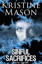 Sinful Sacrifices ebook by Kristine Mason