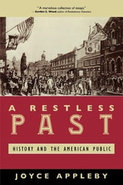 A Restless Past - History and the American Public ebook by Joyce Appleby