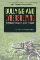 Bullying and Cyberbullying - What Every Educator Needs to Know ebook by Elizabeth Kandel Englander