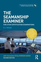 The Seamanship Examiner - For STCW Certification Examinations ebook by David House, Farhan Saeed