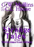 Strange Tales Of The Native American Indians ebook by G.W. Mullins, C.L. Hause