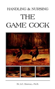 Handling and Nursing the Game Cock (History of Cockfighting Series) ebook by PH. B. A. C. Dingwall