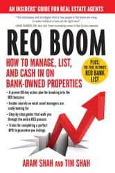REO Boom - How to Manage, List, and Cash in on Bank-Owned Properties: An Insiders' Guide for Real Estate Agents ebook by Aram Shah,Tim Shah
