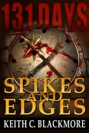131 Days: Spikes and Edges (Book 4) - 131 Days, #4 ebook by Keith C Blackmore