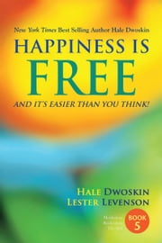 Happiness Is Free and It's Easier Than You Think: Book 5 of 5 ebook by Hale Dwoskin,Lester Levenson