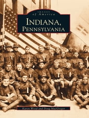 Indiana, Pennsylvania ebook by Karen Wood,Doug MacGregor