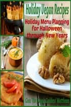 Holiday Vegan Recipes: Holiday Menu Planning for Halloween through New Years ebook by Gina Matthews