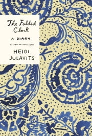 The Folded Clock - A Diary ebook by Heidi Julavits