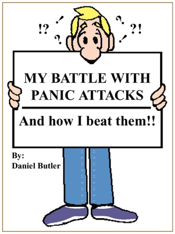 MY BATTLE WITH PANIC ATTACKS - And how I beat them!! ebook by Daniel Butler