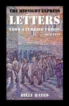 The Midnight Express Letters: From a Turkish Prison 1970-1975 ebook by Billy Hayes