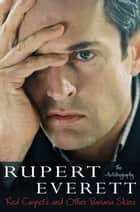 Red Carpets and Other Banana Skins - The Autobiography ebook by Rupert Everett