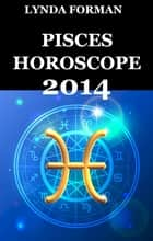 Pisces Horoscope 2014 ebook by Lynda Forman