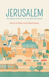 Jerusalem - The Spatial Politics of a Divided Metropolis ebook by Anne B. Shlay,Gillad Rosen