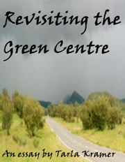 Revisiting the Green Centre (essay) ebook by Tarla Kramer