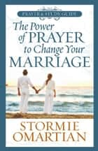 The Power of Prayer™ to Change Your Marriage Prayer and Study Guide ebook by Stormie Omartian