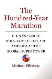 The Hundred-Year Marathon - China's Secret Strategy to Replace America as the Global Superpower ebook by Michael Pillsbury