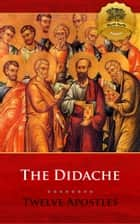The Didache (Multiple Translations) 電子書 by The Twelve Apostles, Wyatt North