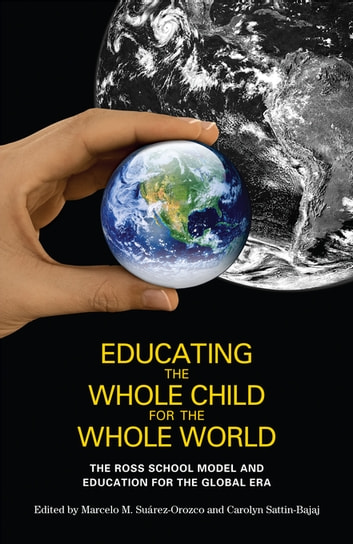 Educating the Whole Child for the Whole World - The Ross School Model and Education for the Global Era eBook by
