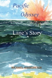 PACIFIC ODYSSEY - Lane's Story ebook by Michael Harrington