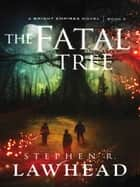 The Fatal Tree ebook by Stephen R Lawhead