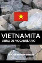 Libro de Vocabulario Vietnamita: Un Método Basado en Estrategia ebook by Pinhok Languages