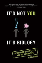 It's Not You, It's Biology. - The Science of Love, Sex, and Relationships ebook by Joe Quirk
