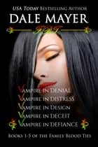 Family Blood Ties Set - books 1-5 ebook by Dale Mayer
