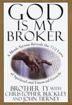 God Is My Broker - A Monk-Tycoon Reveals the 7 1/2 Laws of Spiritual and Financial Growth ebook by Christopher Buckley, John Tierney